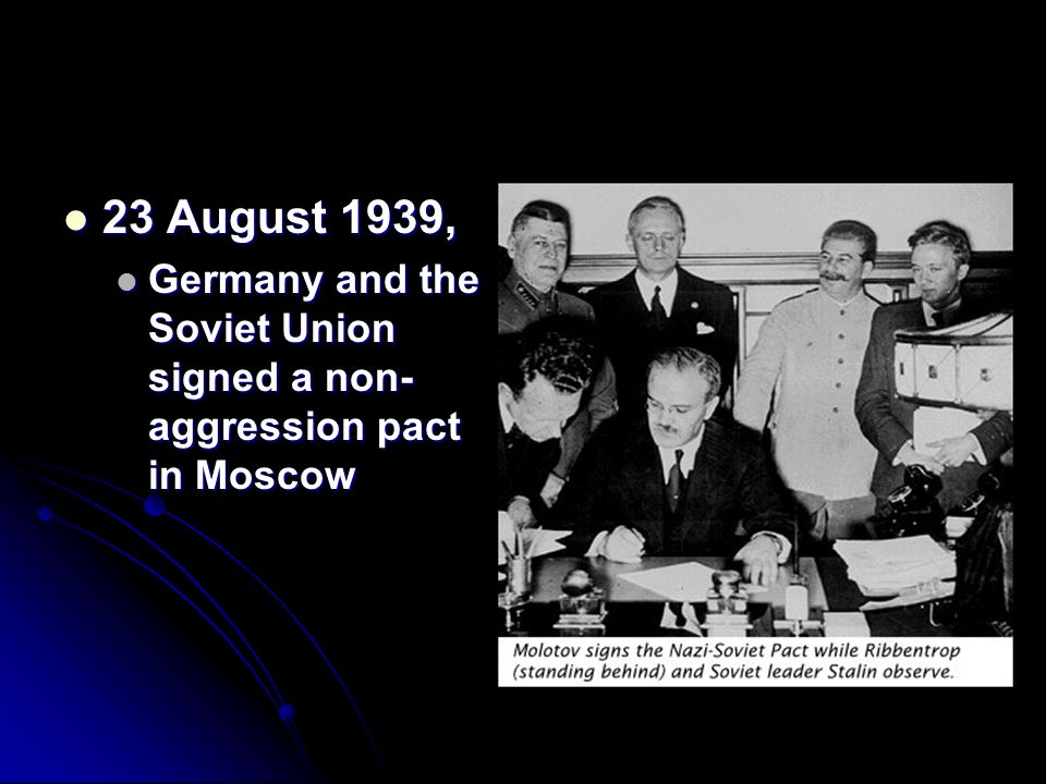 23 August 1939, Germany and the Soviet Union signed a non-aggression pact in Moscow