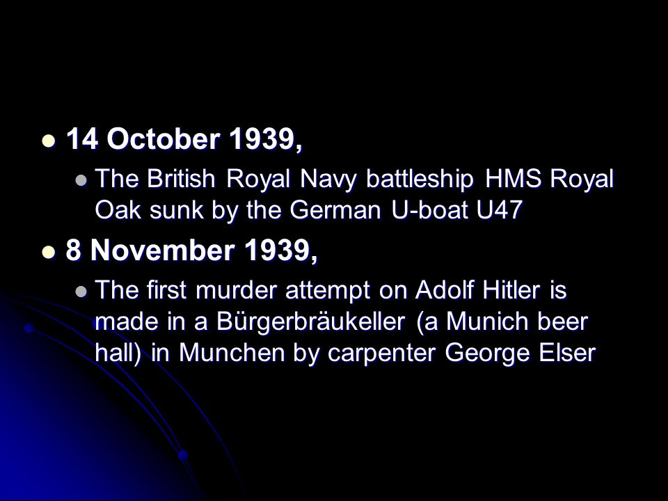 14 October 1939, The British Royal Navy battleship HMS Royal Oak sunk by the German U-boat U47. 8 November 1939,