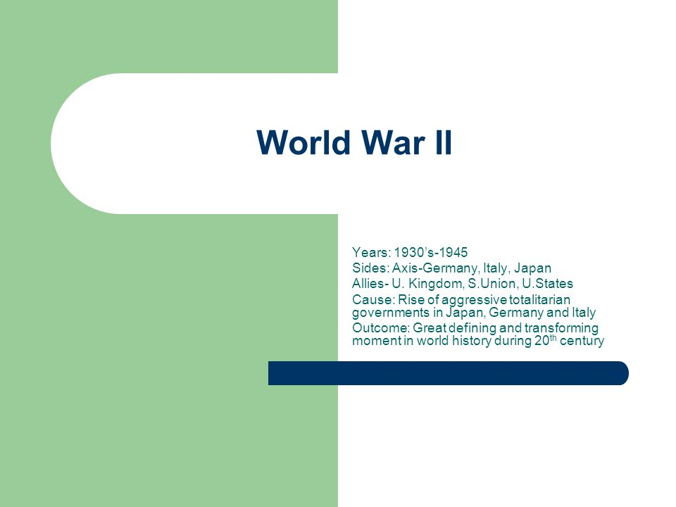 World War II Years: 1930's-1945 Sides: Axis-Germany, Italy, Japan