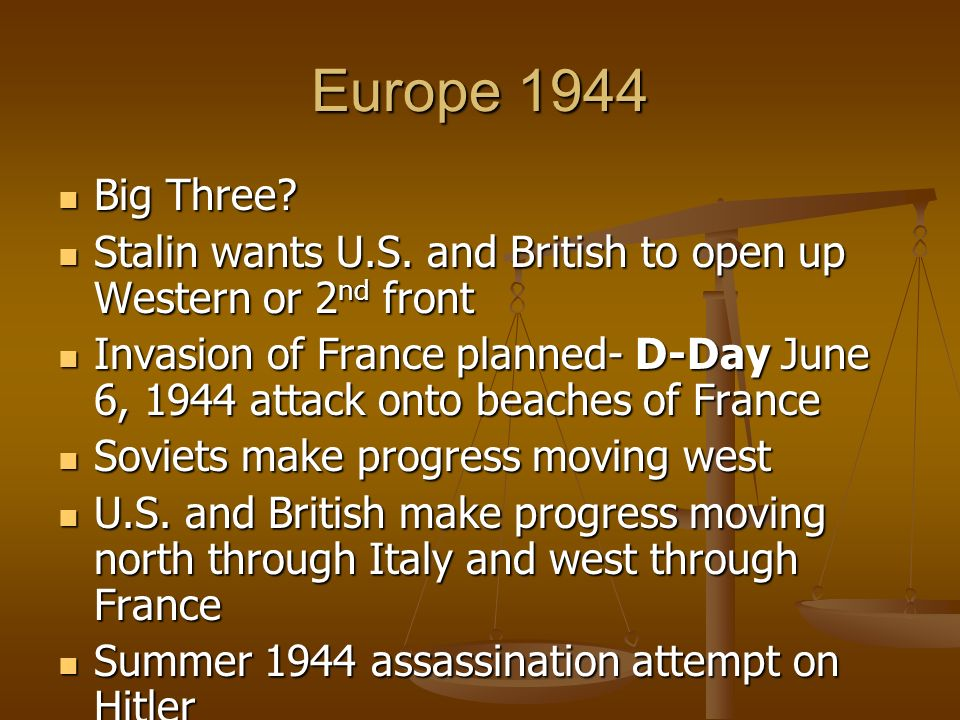 Europe 1944 Big Three Stalin wants U.S. and British to open up Western or 2nd front.