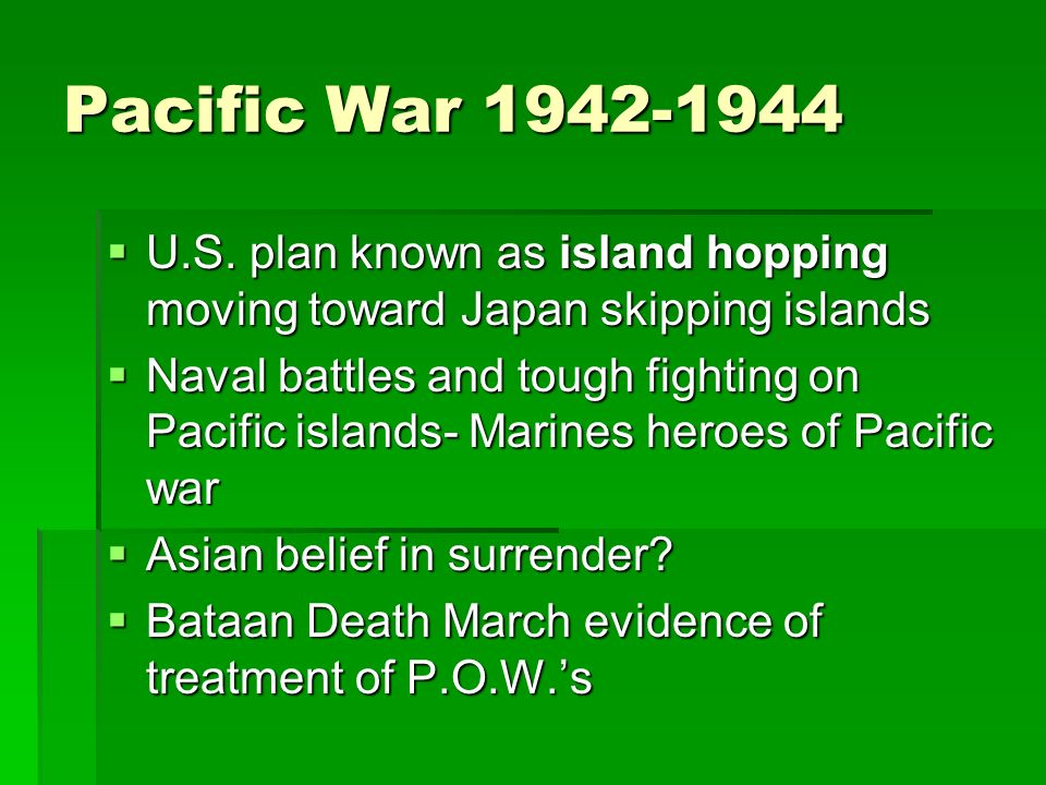 Pacific War 1942-1944 U.S. plan known as island hopping moving toward Japan skipping islands.