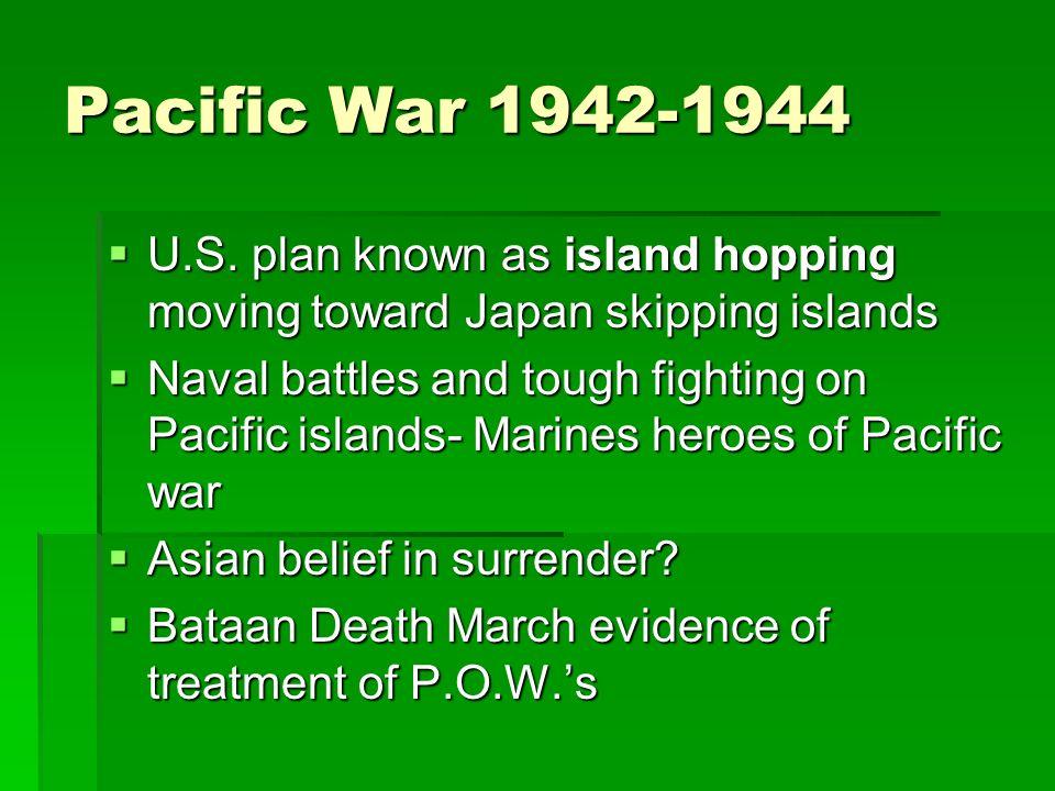 Pacific War 1942-1944U.S. plan known as island hopping moving toward Japan skipping islands.