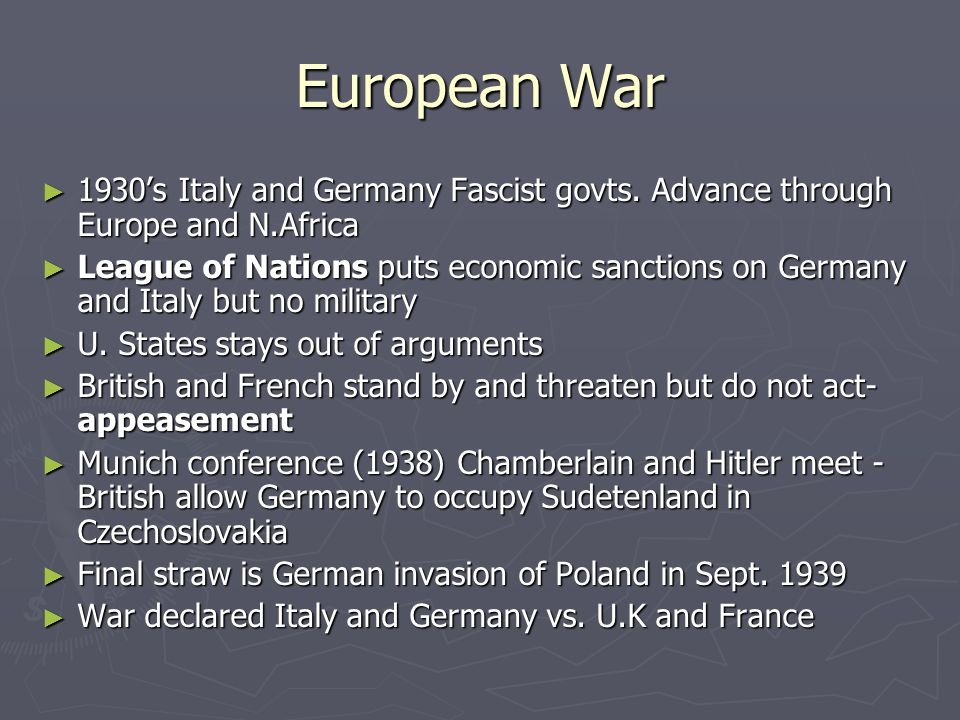 European War 1930's Italy and Germany Fascist govts. Advance through Europe and N.Africa.