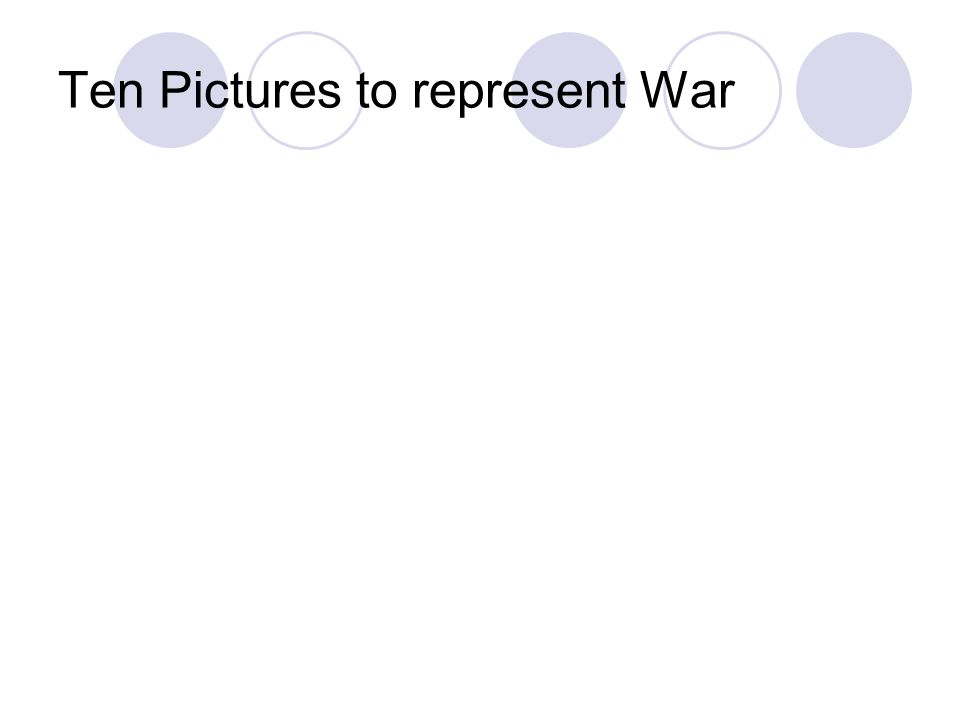 Ten Pictures to represent War