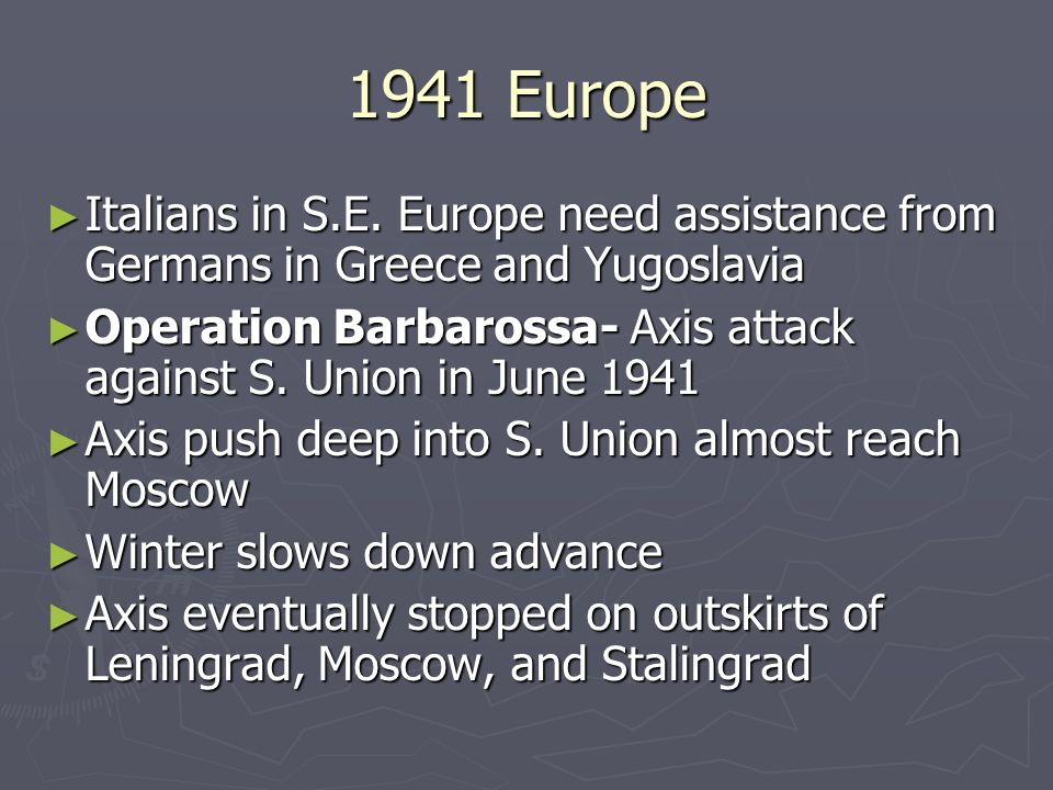1941 Europe Italians in S.E. Europe need assistance from Germans in Greece and Yugoslavia.