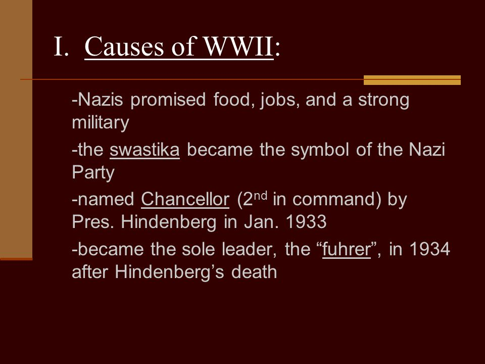 I. Causes of WWII: -Nazis promised food, jobs, and a strong military