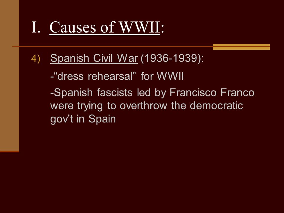 I. Causes of WWII: - dress rehearsal for WWII