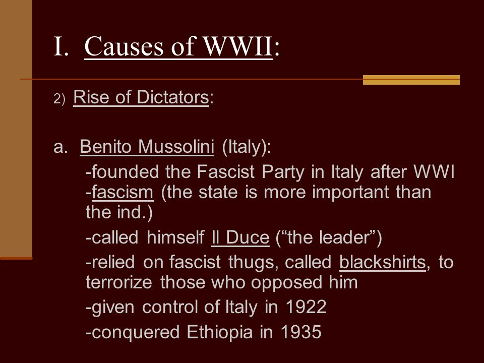 I. Causes of WWII: a. Benito Mussolini (Italy):
