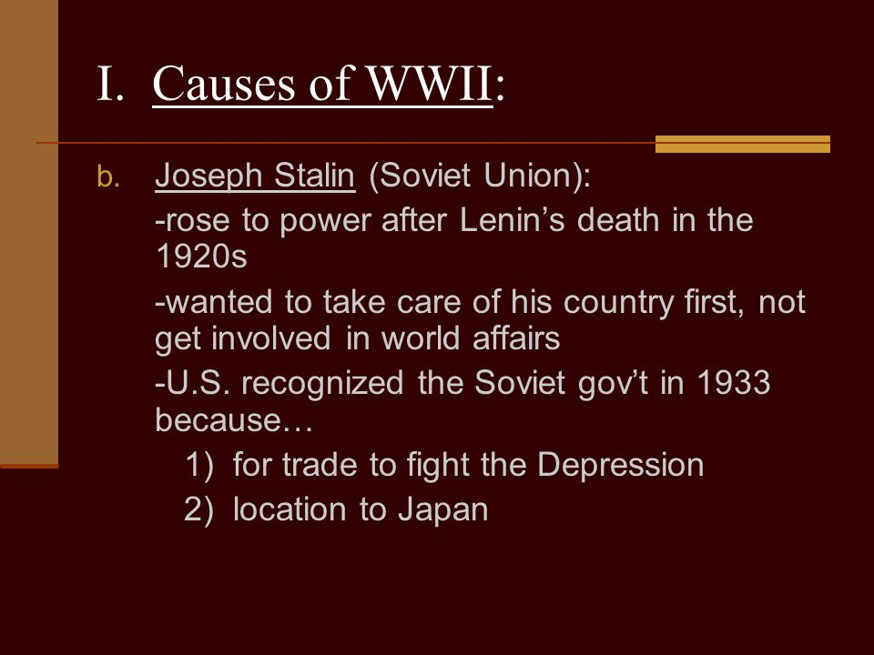I. Causes of WWII: Joseph Stalin (Soviet Union):