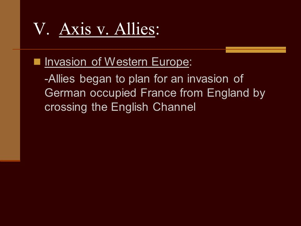 V. Axis v. Allies: Invasion of Western Europe: