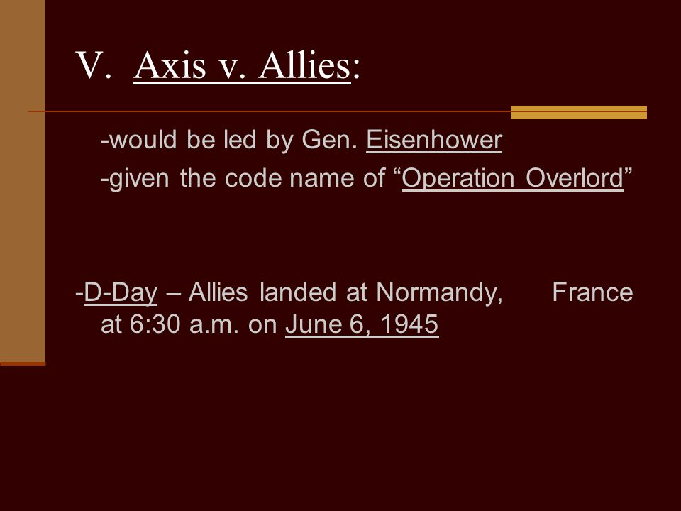 V. Axis v. Allies: -given the code name of Operation Overlord