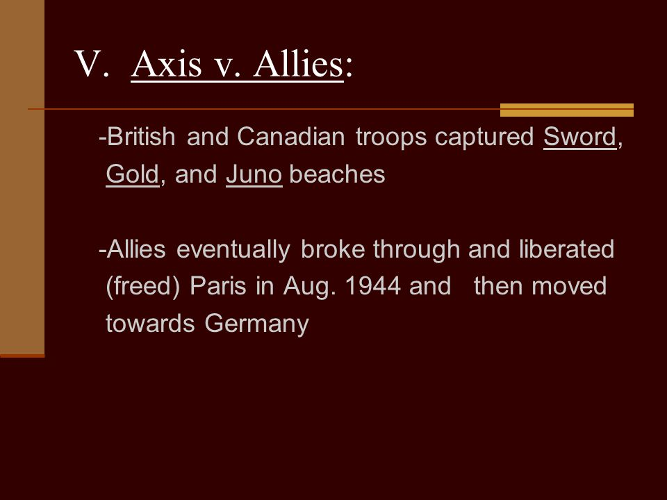 V. Axis v. Allies: -British and Canadian troops captured Sword,