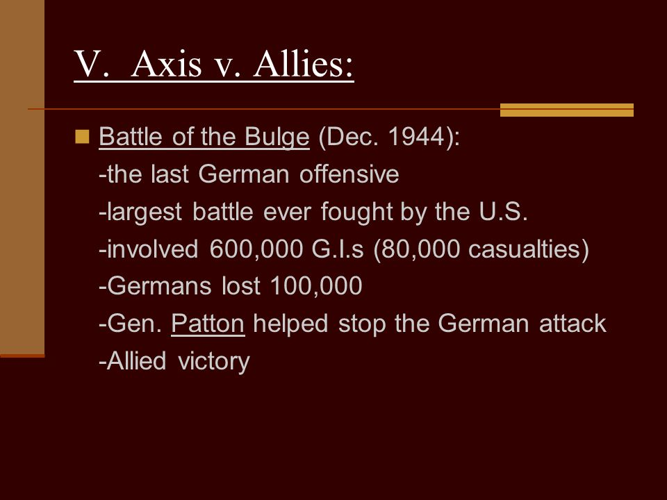 V. Axis v. Allies: Battle of the Bulge (Dec. 1944):