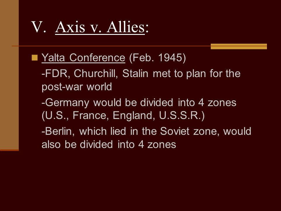V. Axis v. Allies: Yalta Conference (Feb. 1945)