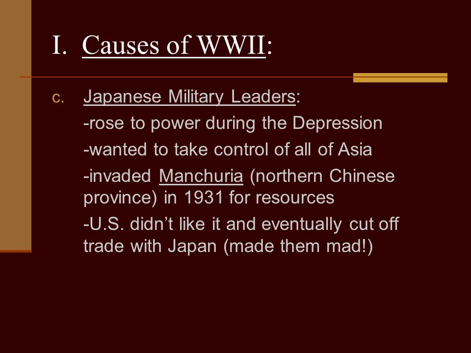 I. Causes of WWII: Japanese Military Leaders: