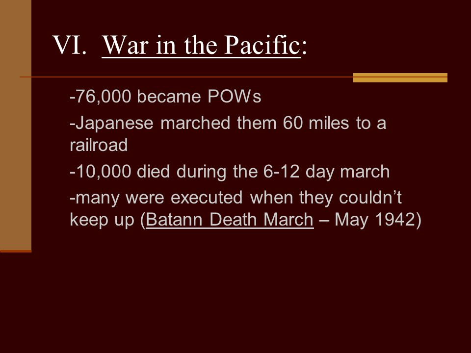 VI. War in the Pacific: -76,000 became POWs