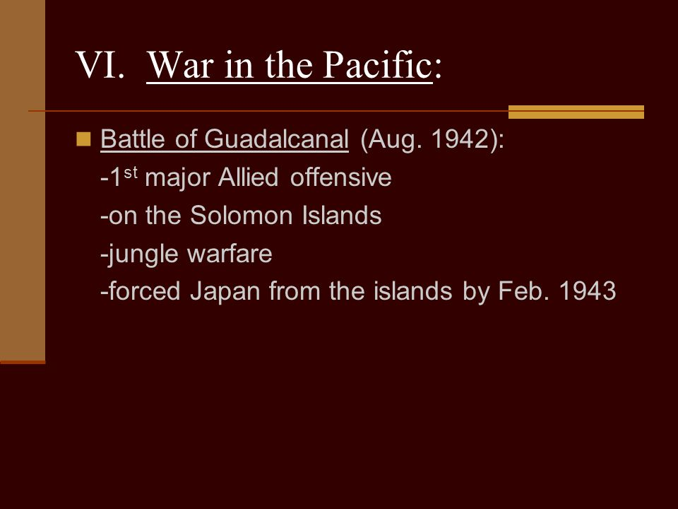 VI. War in the Pacific: Battle of Guadalcanal (Aug. 1942):