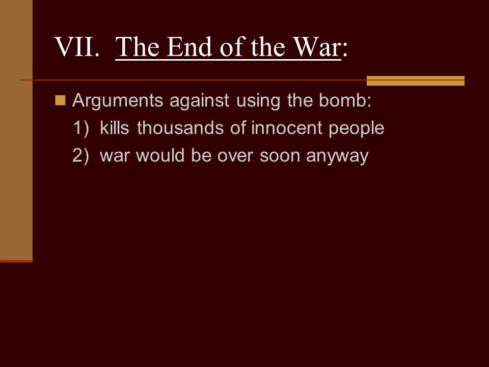 VII. The End of the War: Arguments against using the bomb: