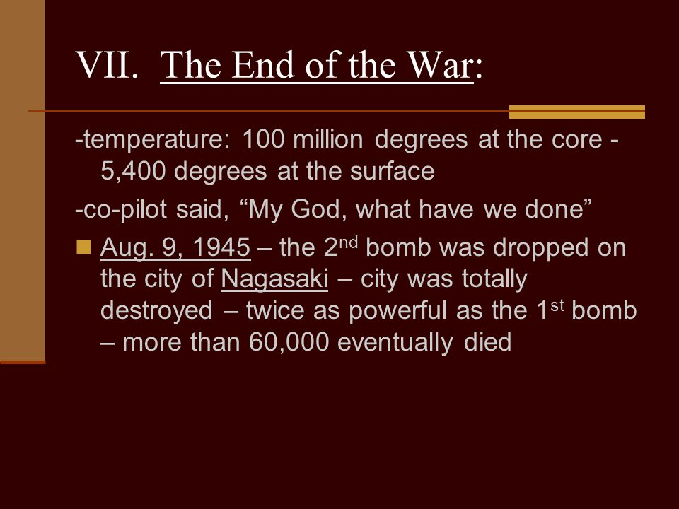 VII. The End of the War: -temperature: 100 million degrees at the core - 5,400 degrees at the surface.