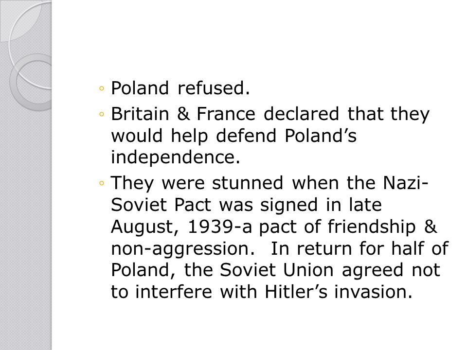 Poland refused. Britain & France declared that they would help defend Poland's independence.