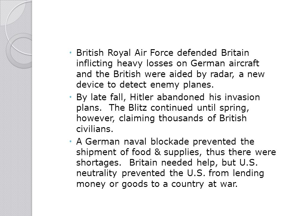 British Royal Air Force defended Britain inflicting heavy losses on German aircraft and the British were aided by radar, a new device to detect enemy planes.