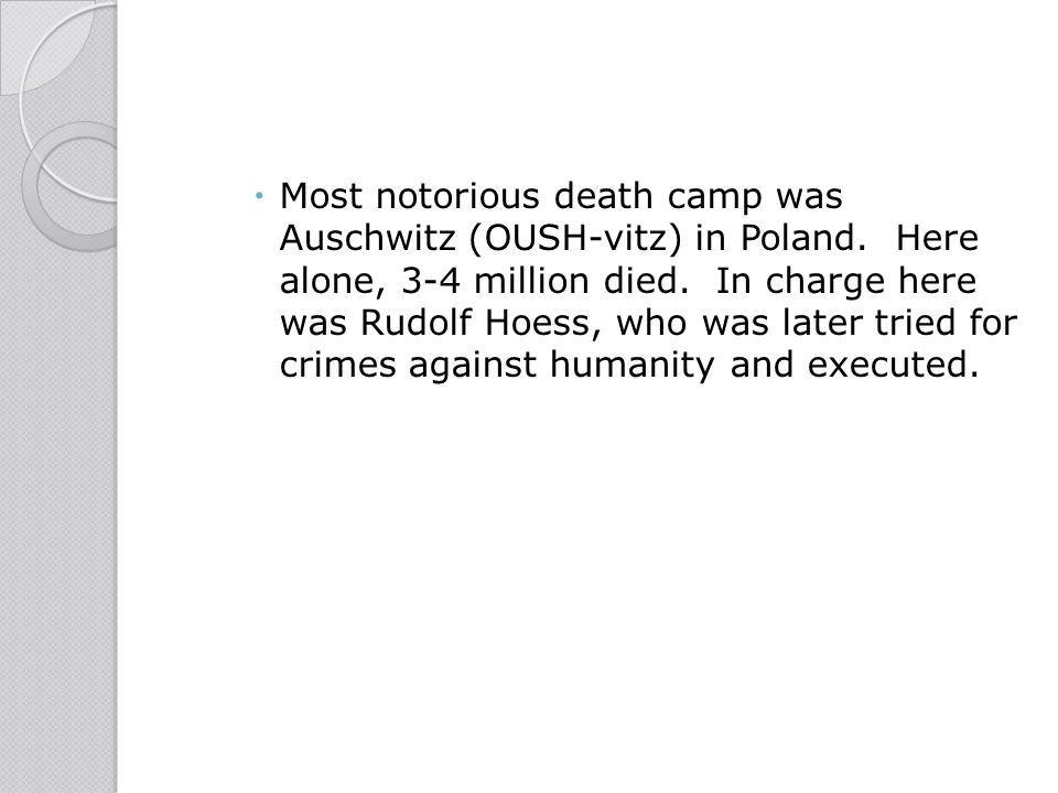 Most notorious death camp was Auschwitz (OUSH-vitz) in Poland