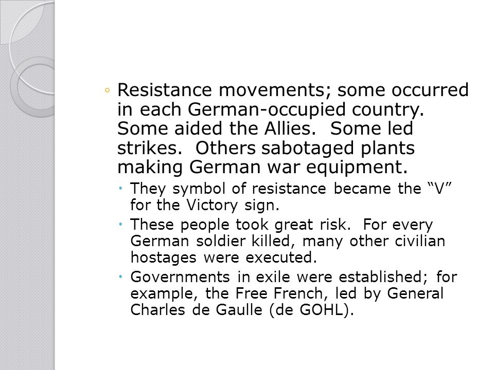 Resistance movements; some occurred in each German-occupied country