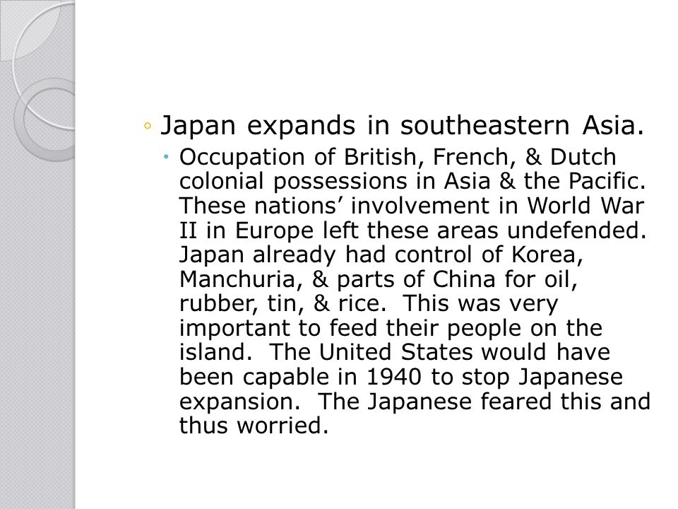 Japan expands in southeastern Asia.