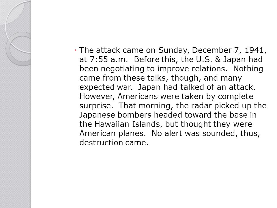 The attack came on Sunday, December 7, 1941, at 7:55 a. m