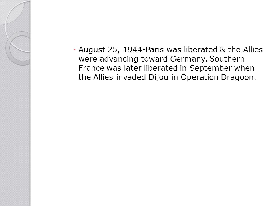 August 25, 1944-Paris was liberated & the Allies were advancing toward Germany.