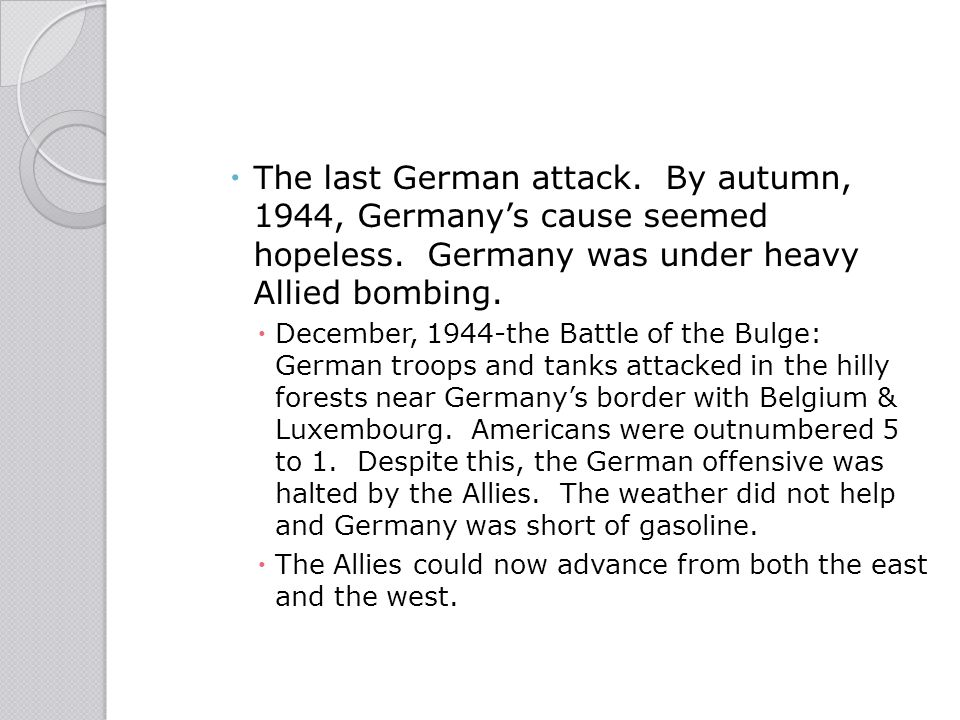 The last German attack. By autumn, 1944, Germany's cause seemed hopeless. Germany was under heavy Allied bombing.