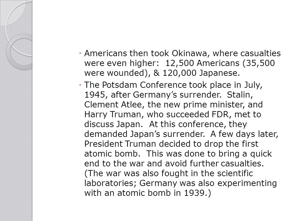 Americans then took Okinawa, where casualties were even higher: 12,500 Americans (35,500 were wounded), & 120,000 Japanese.
