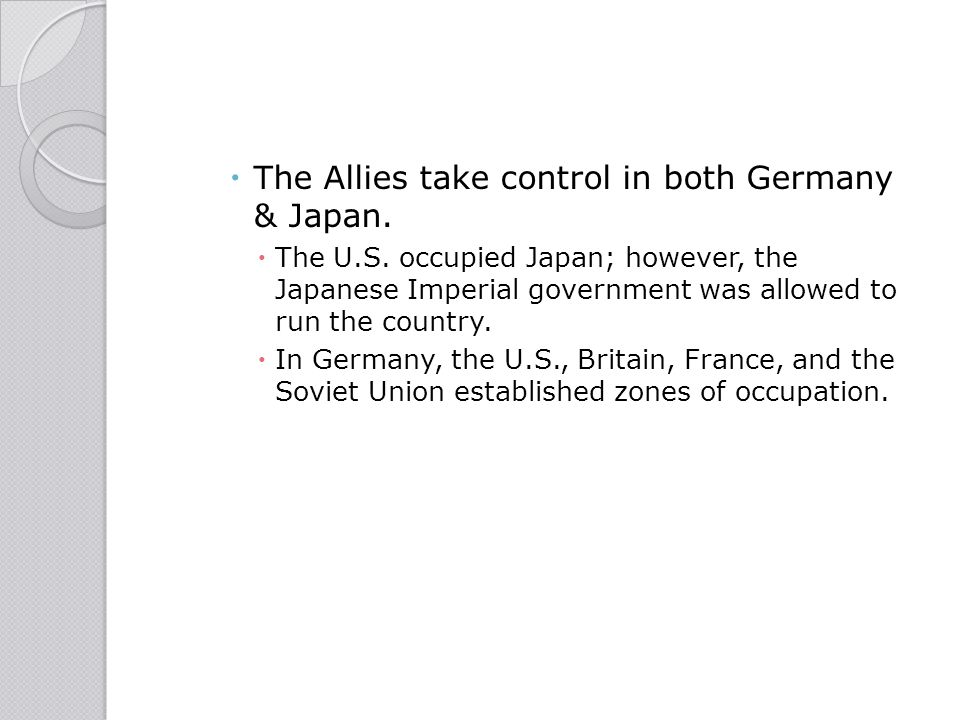 The Allies take control in both Germany & Japan.