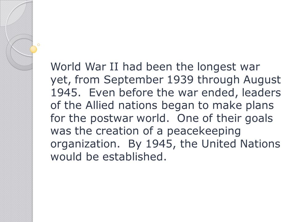 World War II had been the longest war yet, from September 1939 through August 1945.