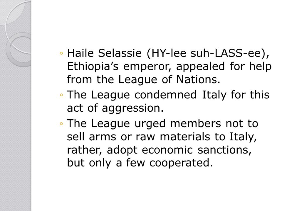 Haile Selassie (HY-lee suh-LASS-ee), Ethiopia's emperor, appealed for help from the League of Nations.
