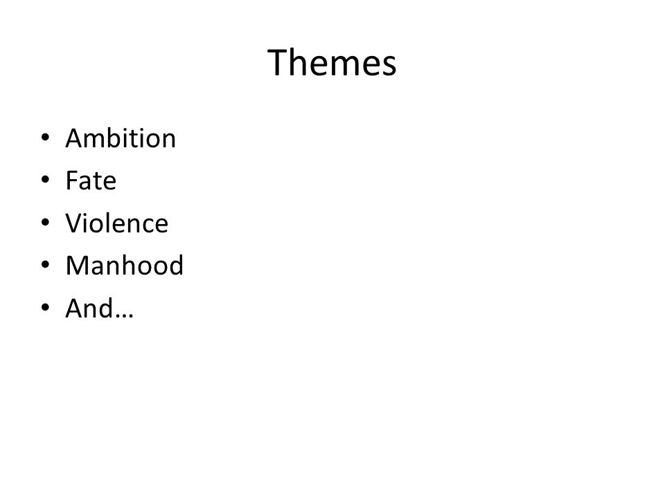 Themes Ambition Fate Violence Manhood And…