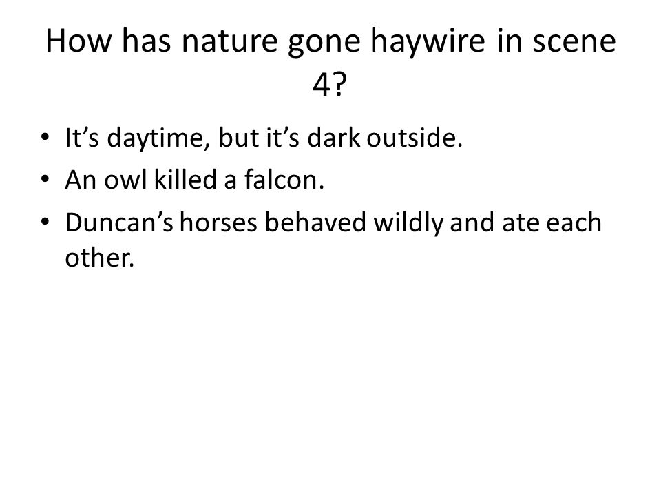 How has nature gone haywire in scene 4