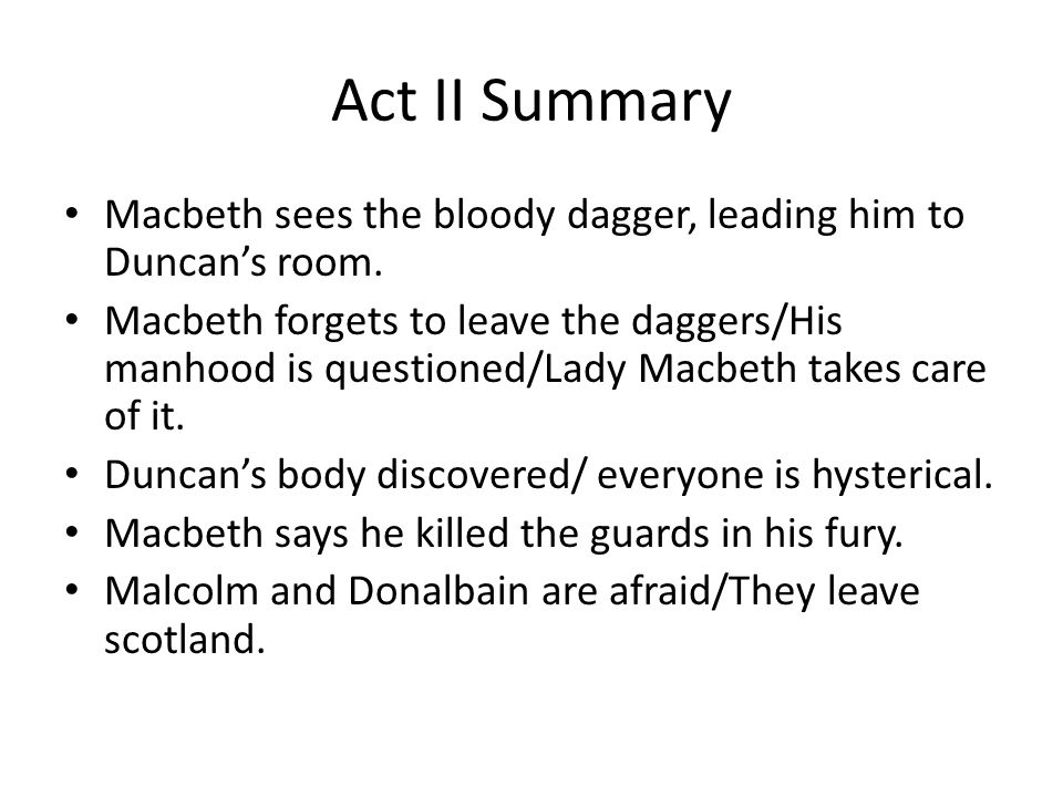 Act II Summary Macbeth sees the bloody dagger, leading him to Duncan's room.
