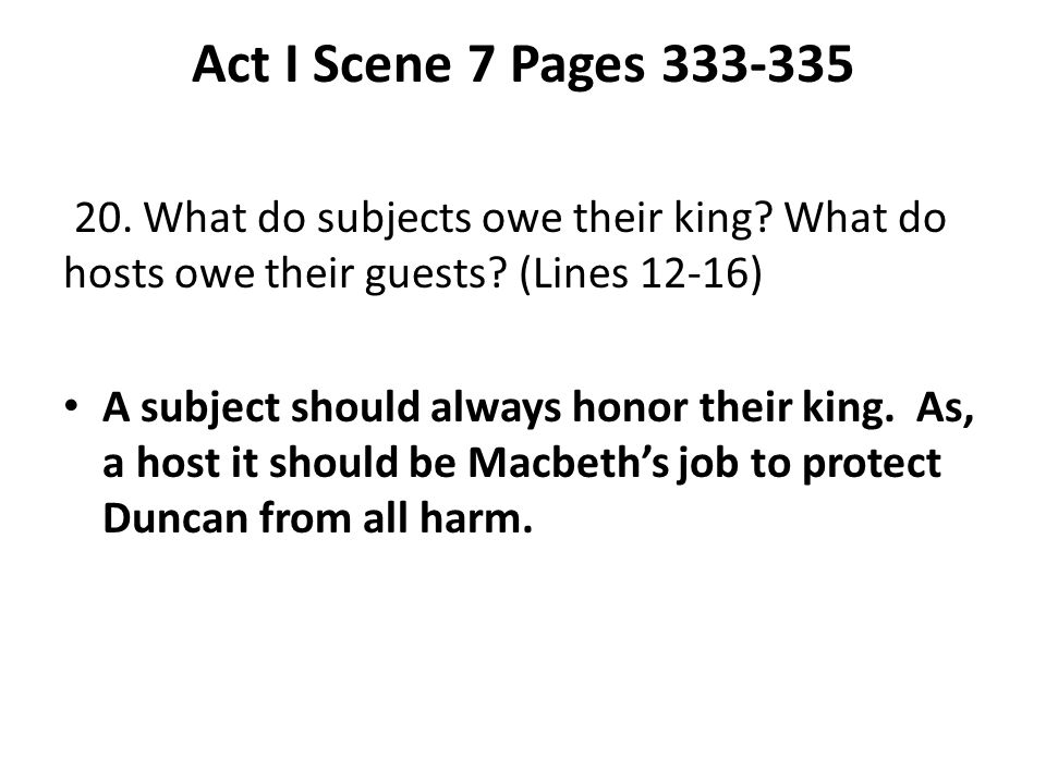 Act I Scene 7 Pages 333-335 20. What do subjects owe their king What do hosts owe their guests (Lines 12-16)