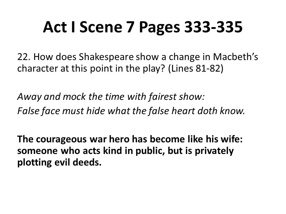 Act I Scene 7 Pages 333-335 22. How does Shakespeare show a change in Macbeth's character at this point in the play (Lines 81-82)