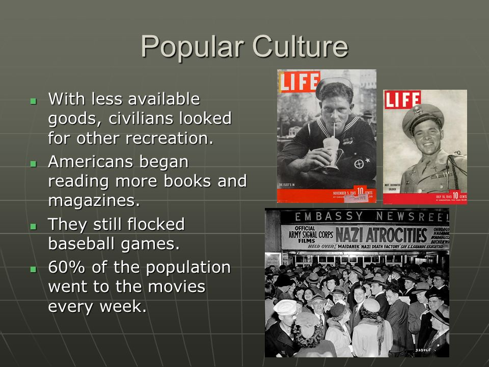 Popular Culture With less available goods, civilians looked for other recreation. Americans began reading more books and magazines.
