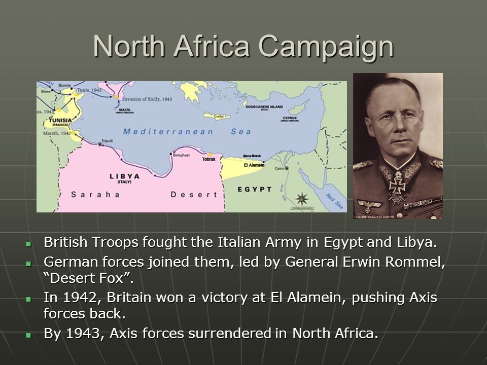 North Africa Campaign British Troops fought the Italian Army in Egypt and Libya.