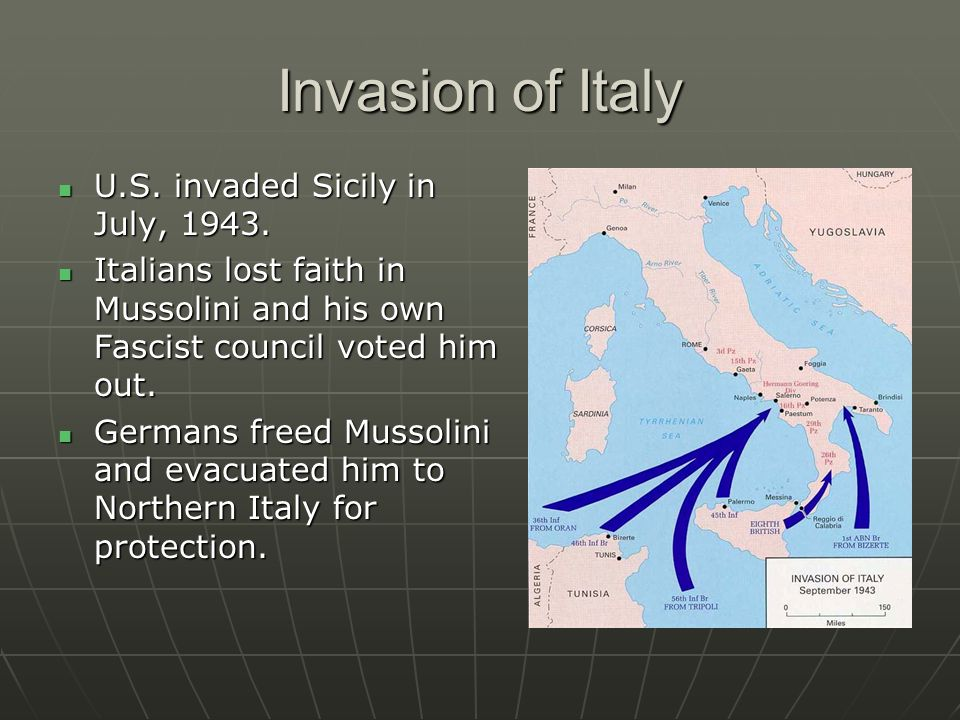 Invasion of Italy U.S. invaded Sicily in July, 1943.