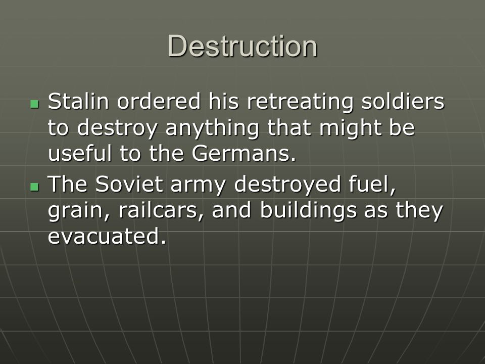Destruction Stalin ordered his retreating soldiers to destroy anything that might be useful to the Germans.