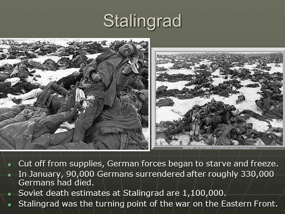 Stalingrad Cut off from supplies, German forces began to starve and freeze.