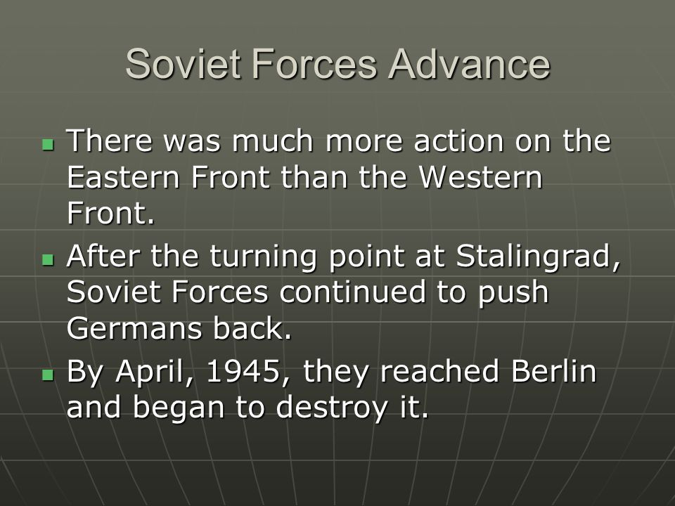Soviet Forces Advance There was much more action on the Eastern Front than the Western Front.