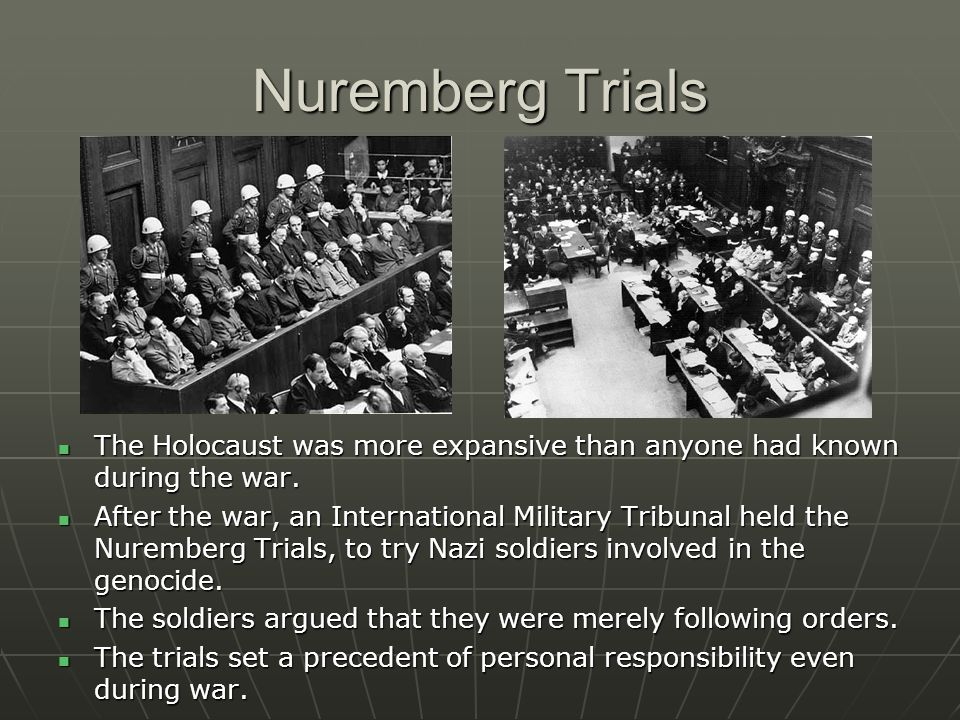 Nuremberg Trials The Holocaust was more expansive than anyone had known during the war.