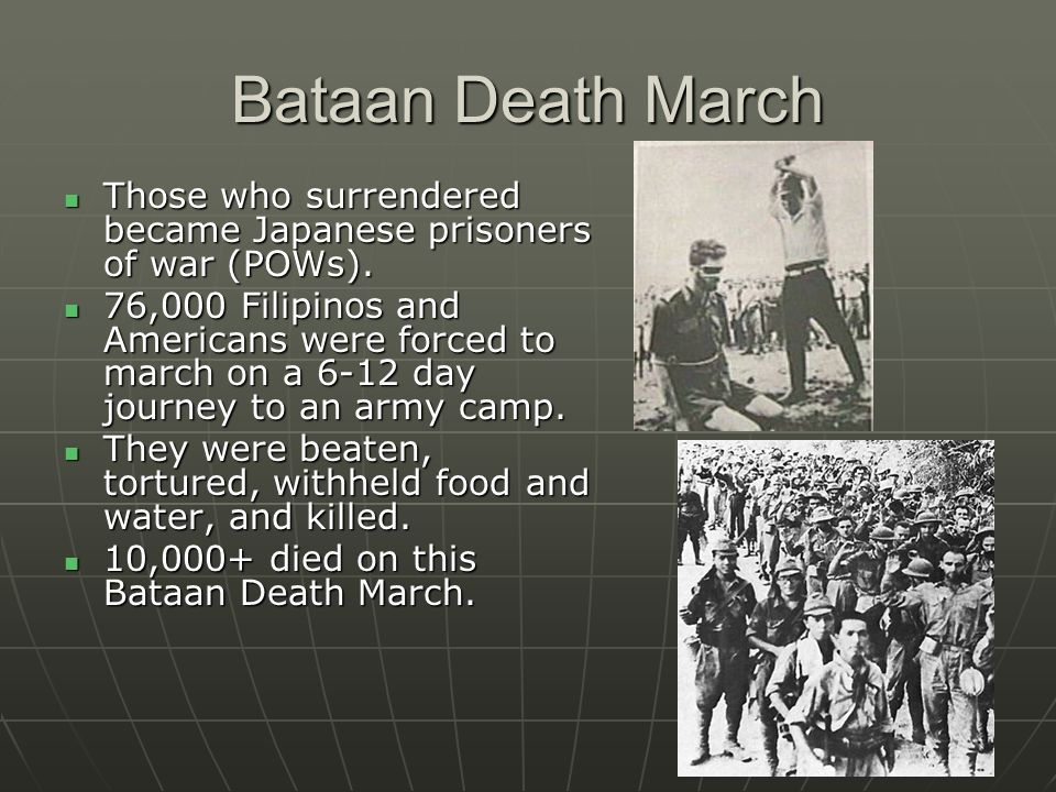 Bataan Death March Those who surrendered became Japanese prisoners of war (POWs).