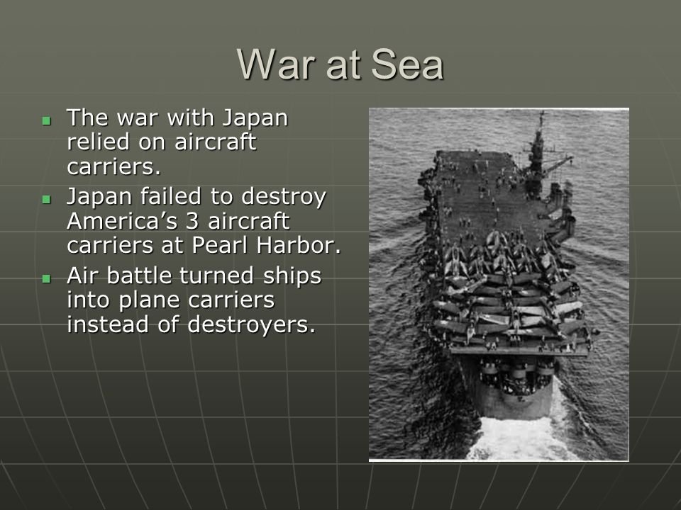 War at Sea The war with Japan relied on aircraft carriers.