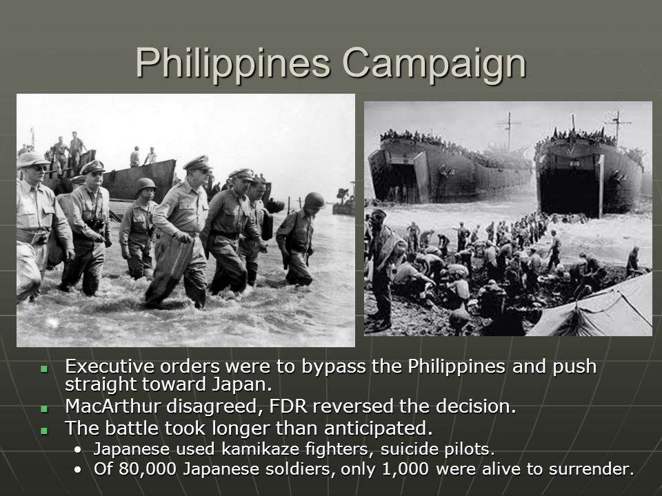 Philippines Campaign Executive orders were to bypass the Philippines and push straight toward Japan.